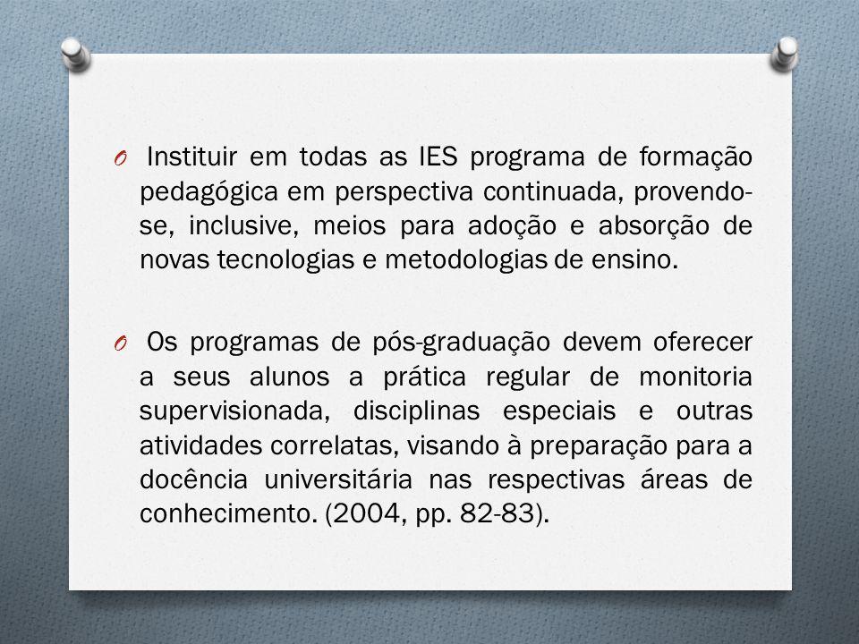 O Instituir em todas as IES programa de formação pedagógica em perspectiva continuada, provendo- se, inclusive, meios para adoção e absorção de novas