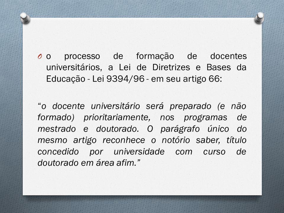 """O o processo de formação de docentes universitários, a Lei de Diretrizes e Bases da Educação - Lei 9394/96 - em seu artigo 66: """"o docente universitári"""