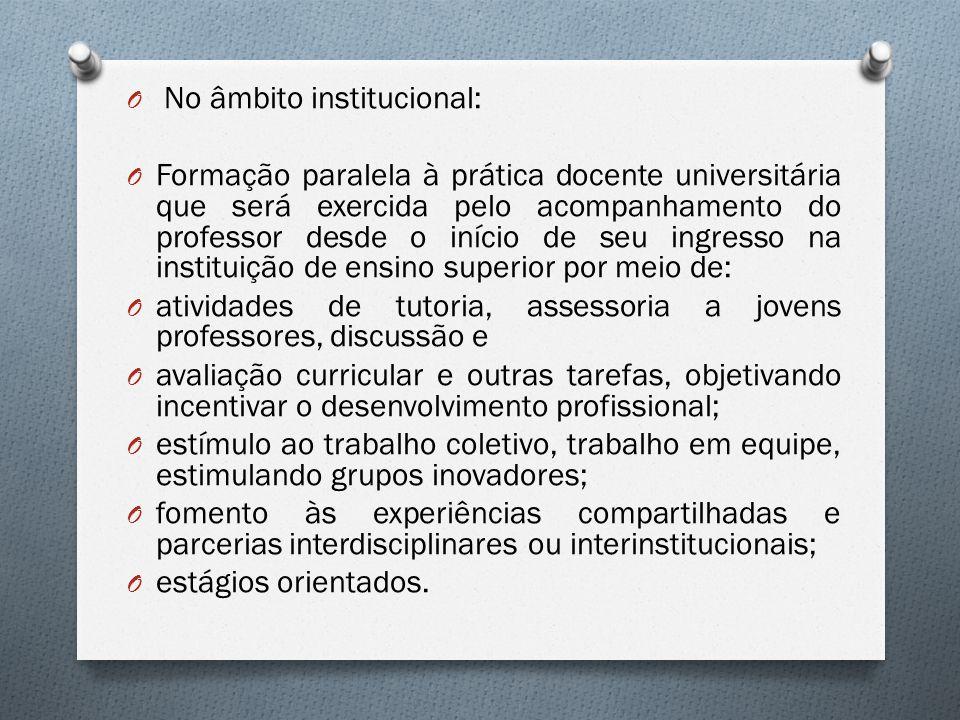 O No âmbito institucional: O Formação paralela à prática docente universitária que será exercida pelo acompanhamento do professor desde o início de se
