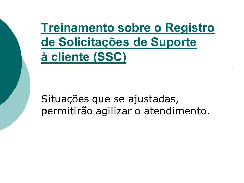 Treinamento sobre o Registro de Solicitações de Suporte à cliente (SSC) Situações que se ajustadas, permitirão agilizar o atendimento.