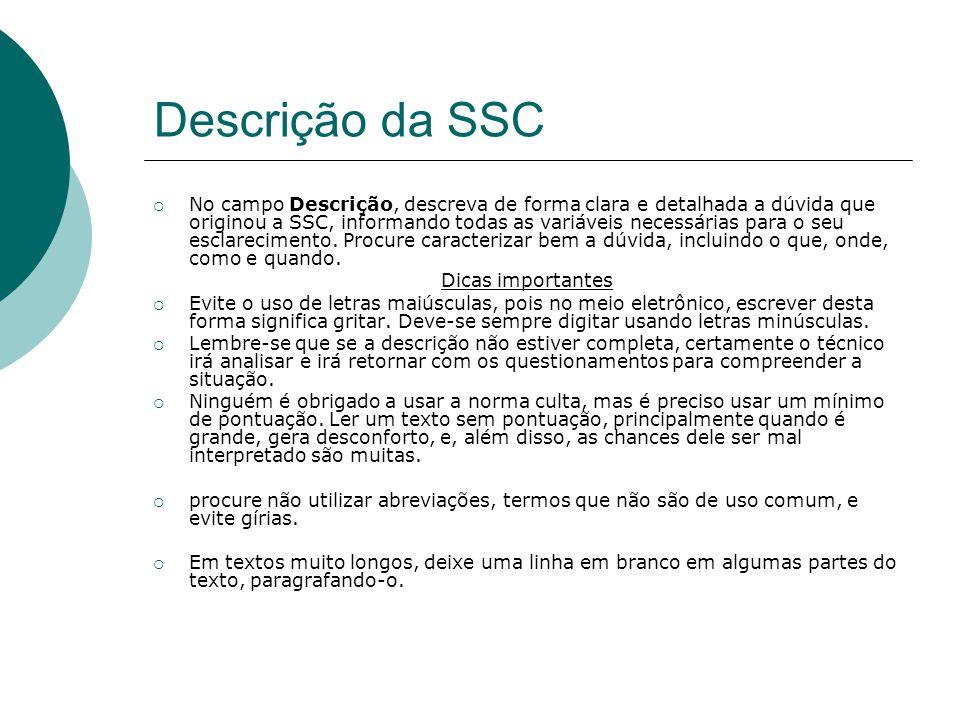 Descrição da SSC  No campo Descrição, descreva de forma clara e detalhada a dúvida que originou a SSC, informando todas as variáveis necessárias para