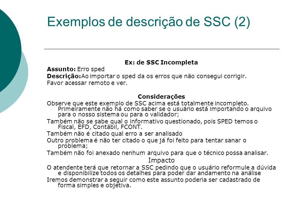 Exemplos de descrição de SSC (2) Ex: de SSC Incompleta Assunto: Erro sped Descrição:Ao importar o sped da os erros que não consegui corrigir. Favor ac