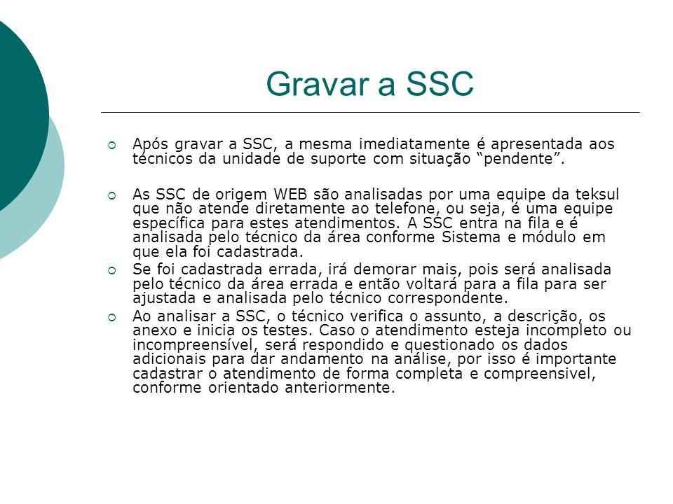 """Gravar a SSC  Após gravar a SSC, a mesma imediatamente é apresentada aos técnicos da unidade de suporte com situação """"pendente"""".  As SSC de origem W"""