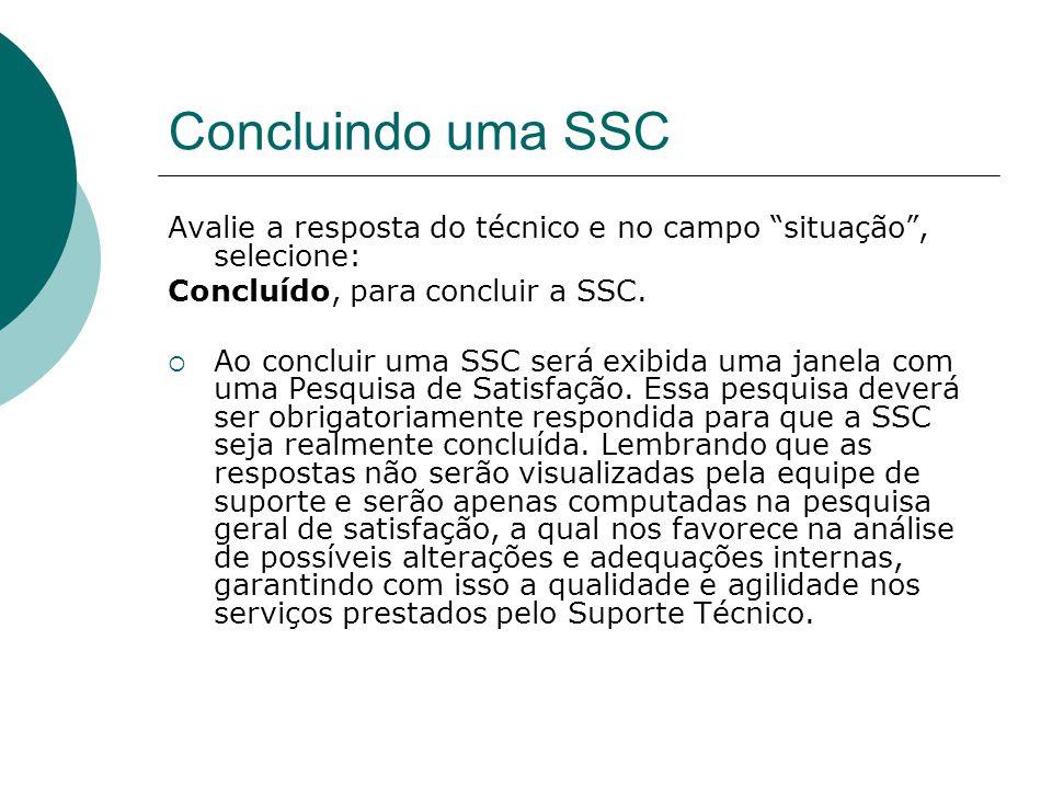 """Concluindo uma SSC Avalie a resposta do técnico e no campo """"situação"""", selecione: Concluído, para concluir a SSC.  Ao concluir uma SSC será exibida u"""