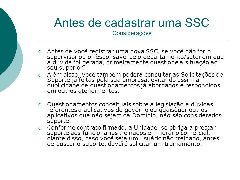 Antes de cadastrar uma SSC Considerações  Antes de você registrar uma nova SSC, se você não for o supervisor ou o responsável pelo departamento/setor