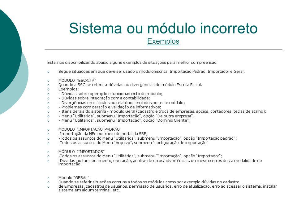 Sistema ou módulo incorreto Exemplos Estamos disponibilizando abaixo alguns exemplos de situações para melhor compreensão.  Segue situações em que de