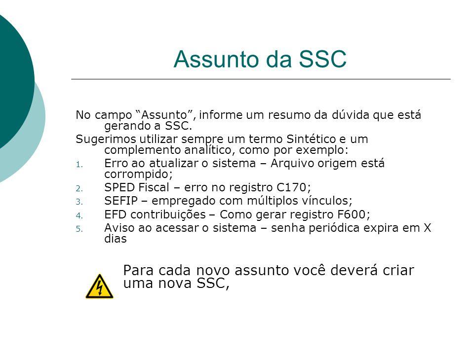 """Assunto da SSC No campo """"Assunto"""", informe um resumo da dúvida que está gerando a SSC. Sugerimos utilizar sempre um termo Sintético e um complemento a"""