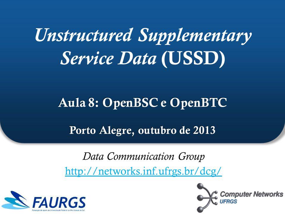 Aula 8: OpenBSC e OpenBTC Porto Alegre, outubro de 2013 Unstructured Supplementary Service Data (USSD) Aula 8: OpenBSC e OpenBTC Porto Alegre, outubro