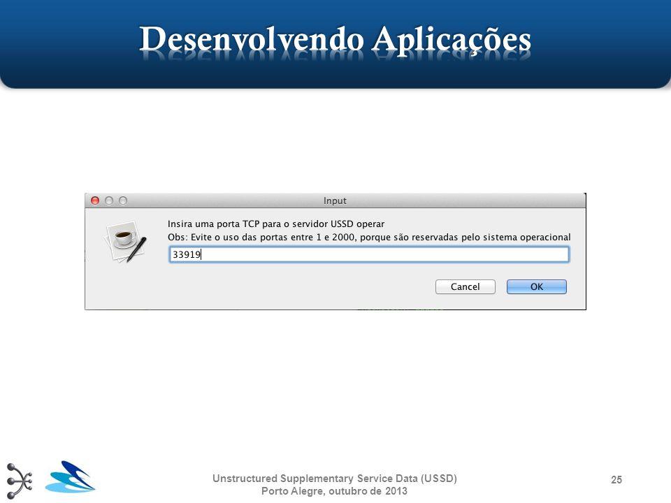 Unstructured Supplementary Service Data (USSD) Porto Alegre, outubro de 2013 25