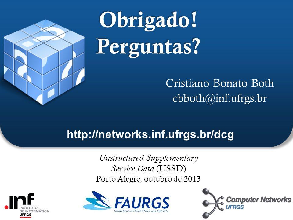 Obrigado! Perguntas? Cristiano Bonato Both cbboth@inf.ufrgs.br Unstructured Supplementary Service Data (USSD) Porto Alegre, outubro de 2013 http://net