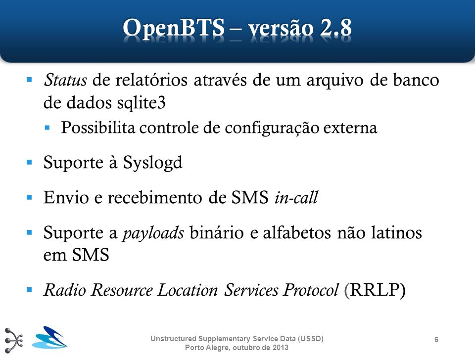 Unstructured Supplementary Service Data (USSD) Porto Alegre, outubro de 2013 6  Status de relatórios através de um arquivo de banco de dados sqlite3