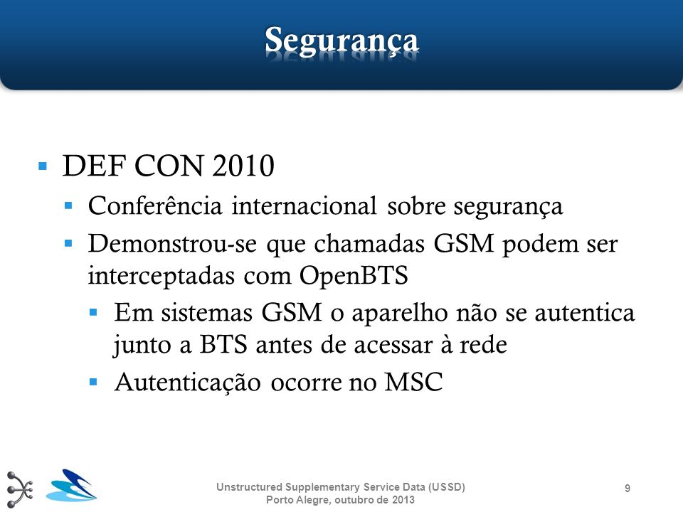  DEF CON 2010  Conferência internacional sobre segurança  Demonstrou-se que chamadas GSM podem ser interceptadas com OpenBTS  Em sistemas GSM o ap
