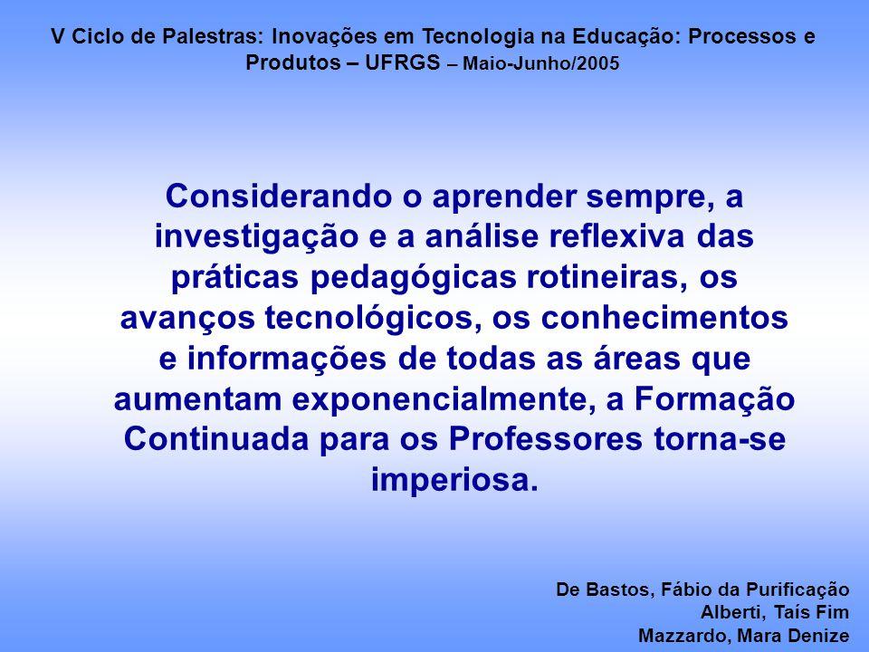 Considerando o aprender sempre, a investigação e a análise reflexiva das práticas pedagógicas rotineiras, os avanços tecnológicos, os conhecimentos e informações de todas as áreas que aumentam exponencialmente, a Formação Continuada para os Professores torna-se imperiosa.