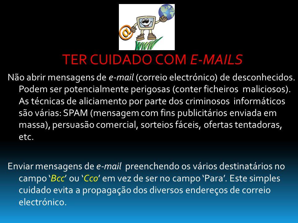 TER CUIDADO COM E-MAILS Não abrir mensagens de e-mail (correio electrónico) de desconhecidos. Podem ser potencialmente perigosas (conter ficheiros mal