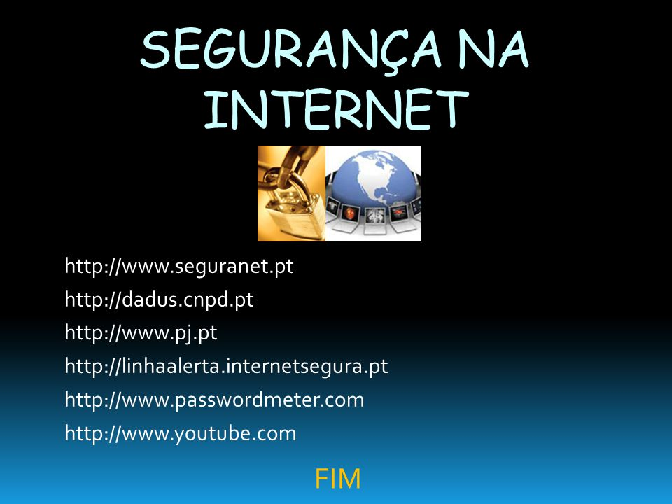http://www.seguranet.pt http://dadus.cnpd.pt http://www.pj.pt http://linhaalerta.internetsegura.pt http://www.passwordmeter.com http://www.youtube.com