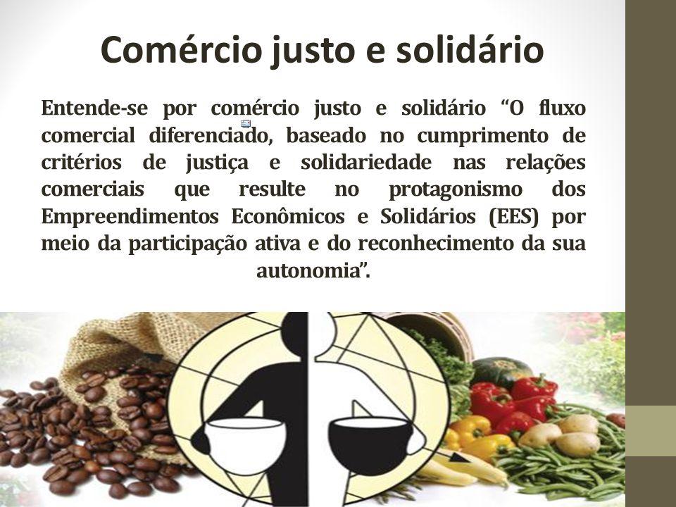 "Entende-se por comércio justo e solidário ""O fluxo comercial diferenciado, baseado no cumprimento de critérios de justiça e solidariedade nas relações"