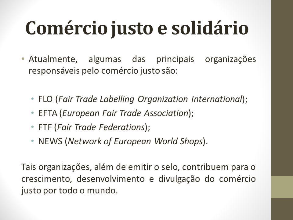 Comércio justo e solidário Atualmente, algumas das principais organizações responsáveis pelo comércio justo são: FLO (Fair Trade Labelling Organizatio