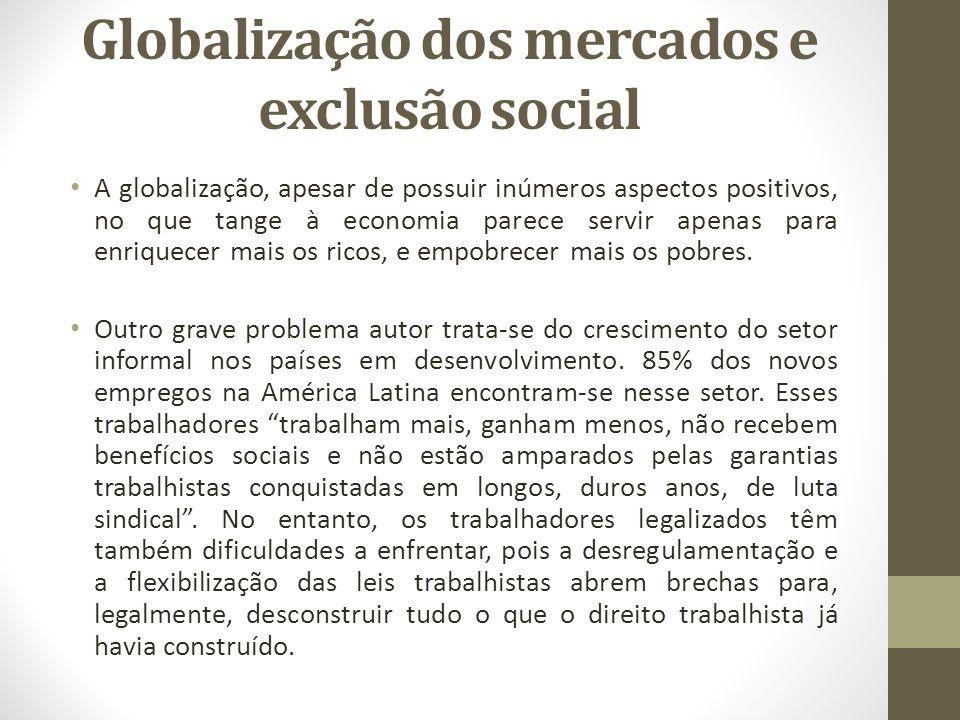 Globalização dos mercados e exclusão social A globalização, apesar de possuir inúmeros aspectos positivos, no que tange à economia parece servir apena