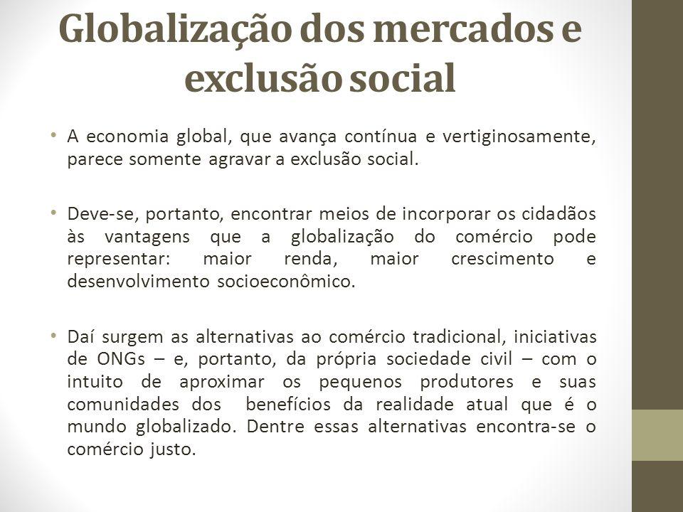 Globalização dos mercados e exclusão social A economia global, que avança contínua e vertiginosamente, parece somente agravar a exclusão social. Deve-
