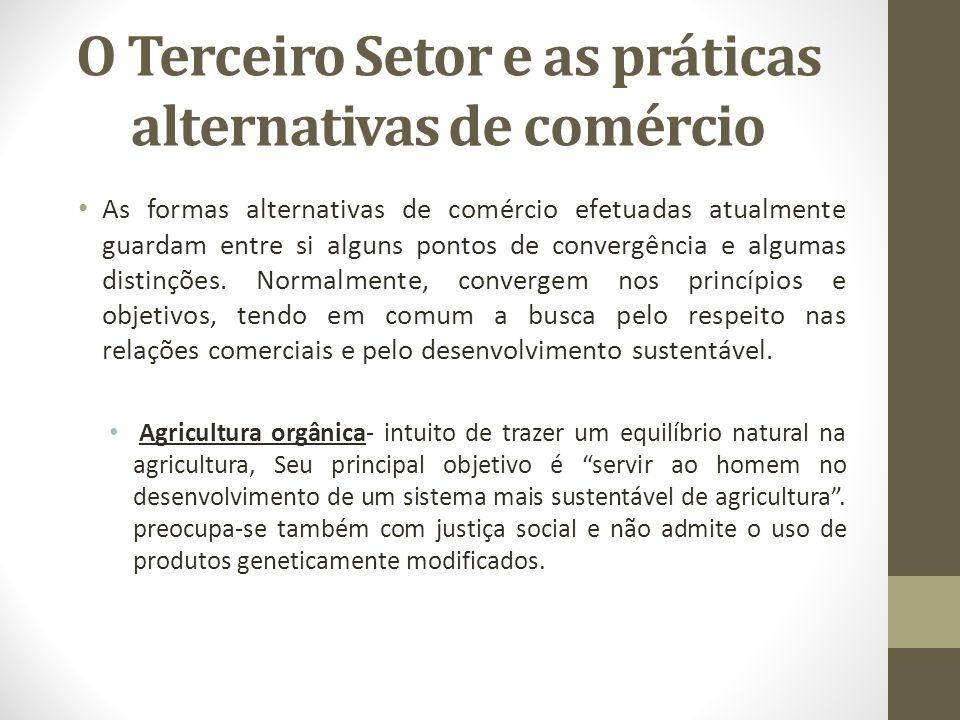 O Terceiro Setor e as práticas alternativas de comércio As formas alternativas de comércio efetuadas atualmente guardam entre si alguns pontos de conv