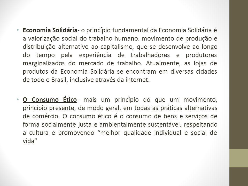 Economia Solidária- o princípio fundamental da Economia Solidária é a valorização social do trabalho humano. movimento de produção e distribuição alte