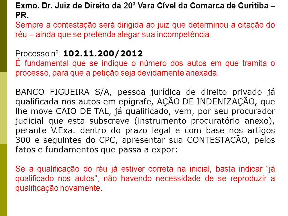 Exmo. Dr. Juiz de Direito da 20ª Vara Cível da Comarca de Curitiba – PR. Sempre a contestação será dirigida ao juiz que determinou a citação do réu –