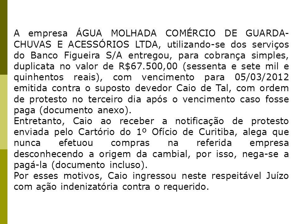 A empresa ÁGUA MOLHADA COMÉRCIO DE GUARDA- CHUVAS E ACESSÓRIOS LTDA, utilizando-se dos serviços do Banco Figueira S/A entregou, para cobrança simples,
