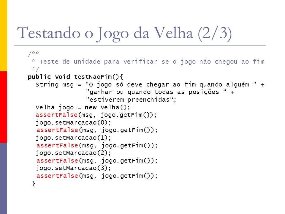 Testando o Jogo da Velha (2/3) /** * Teste de unidade para verificar se o jogo não chegou ao fim */ public void testNaoFim(){ String msg =
