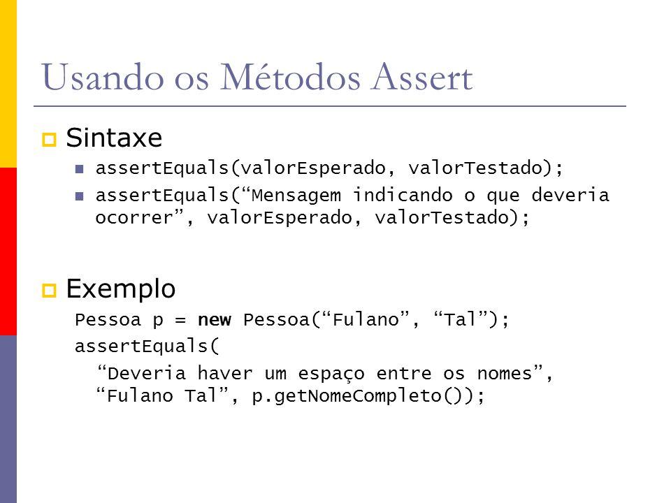 """Usando os Métodos Assert  Sintaxe assertEquals(valorEsperado, valorTestado); assertEquals(""""Mensagem indicando o que deveria ocorrer"""", valorEsperado,"""