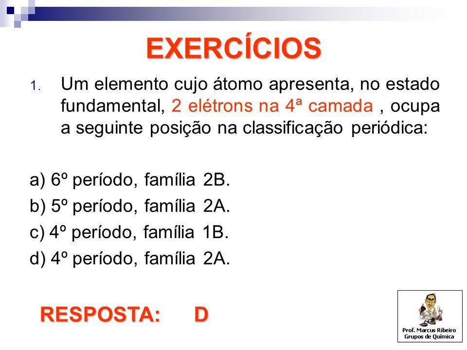 EXERCÍCIOS 1. Um elemento cujo átomo apresenta, no estado fundamental, 2 elétrons na 4ª camada, ocupa a seguinte posição na classificação periódica: a