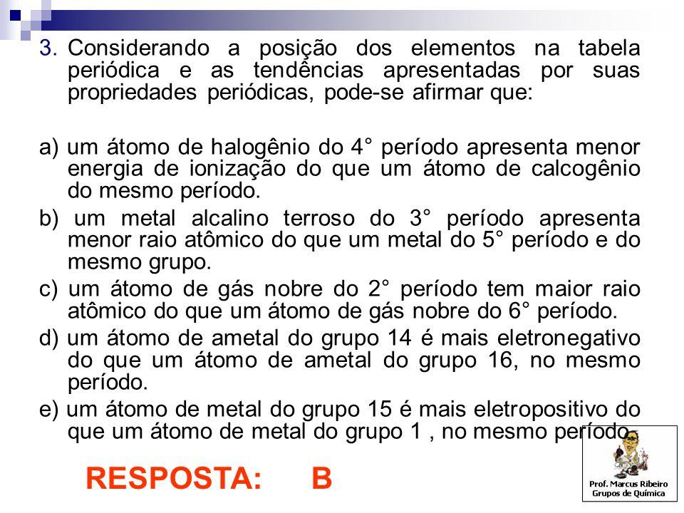 3.Considerando a posição dos elementos na tabela periódica e as tendências apresentadas por suas propriedades periódicas, pode-se afirmar que: a) um á