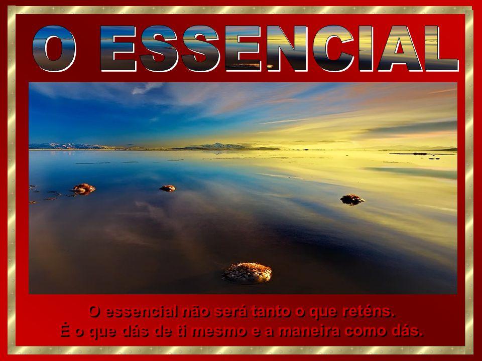 Em suma, na vida do espírito, a única vida verdadeira, o essencial não é o que parece.
