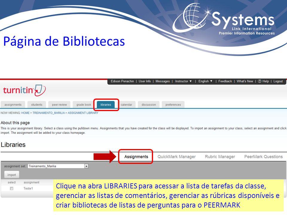 Página de Bibliotecas Clique na abra LIBRARIES para acessar a lista de tarefas da classe, gerenciar as listas de comentários, gerenciar as rúbricas disponíveis e criar bibliotecas de listas de perguntas para o PEERMARK