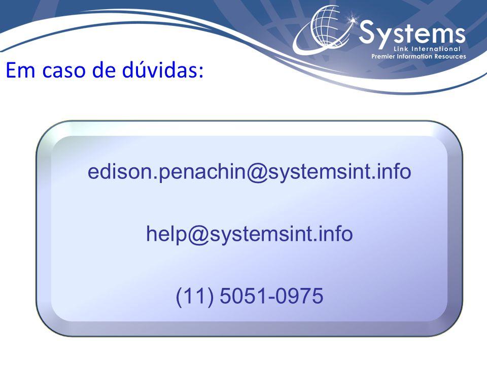 Em caso de dúvidas: edison.penachin@systemsint.info help@systemsint.info (11) 5051-0975