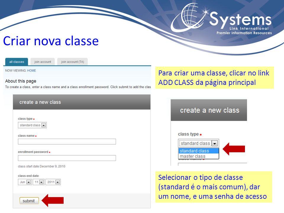 Criar nova classe Para criar uma classe, clicar no link ADD CLASS da página principal Selecionar o tipo de classe (standard é o mais comum), dar um nome, e uma senha de acesso