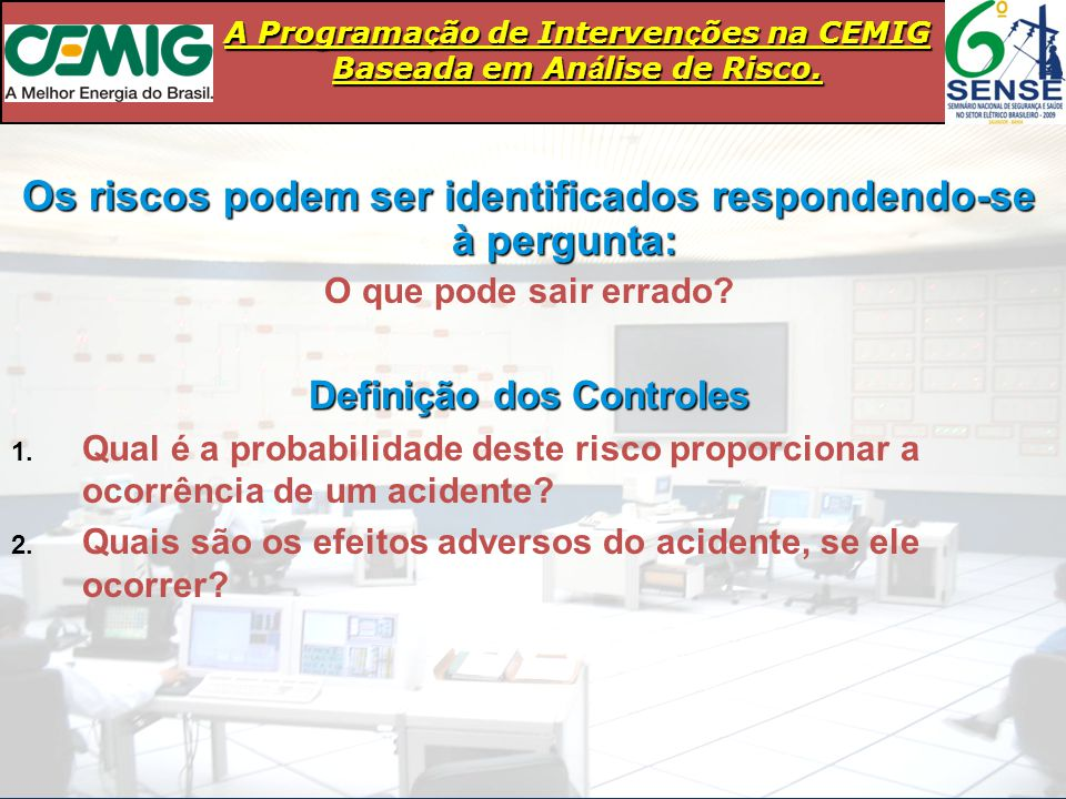 A Programa ç ão de Interven ç ões na CEMIG Baseada em An á lise de Risco. Os riscos podem ser identificados respondendo-se à pergunta: O que pode sair