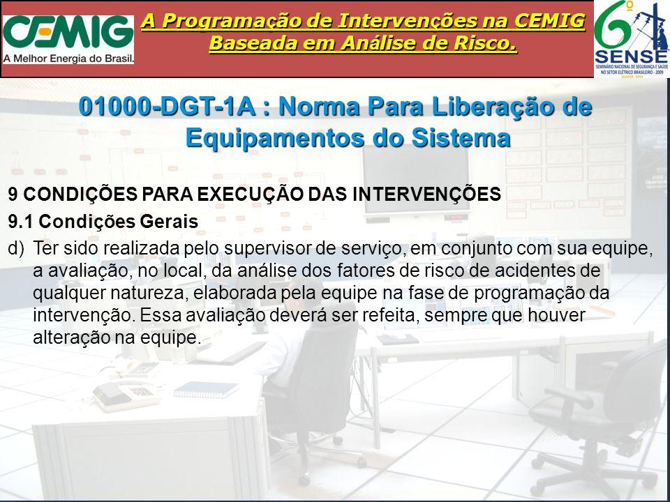 A Programa ç ão de Interven ç ões na CEMIG Baseada em An á lise de Risco. 01000-DGT-1A : Norma Para Liberação de Equipamentos do Sistema 9 CONDIÇÕES P
