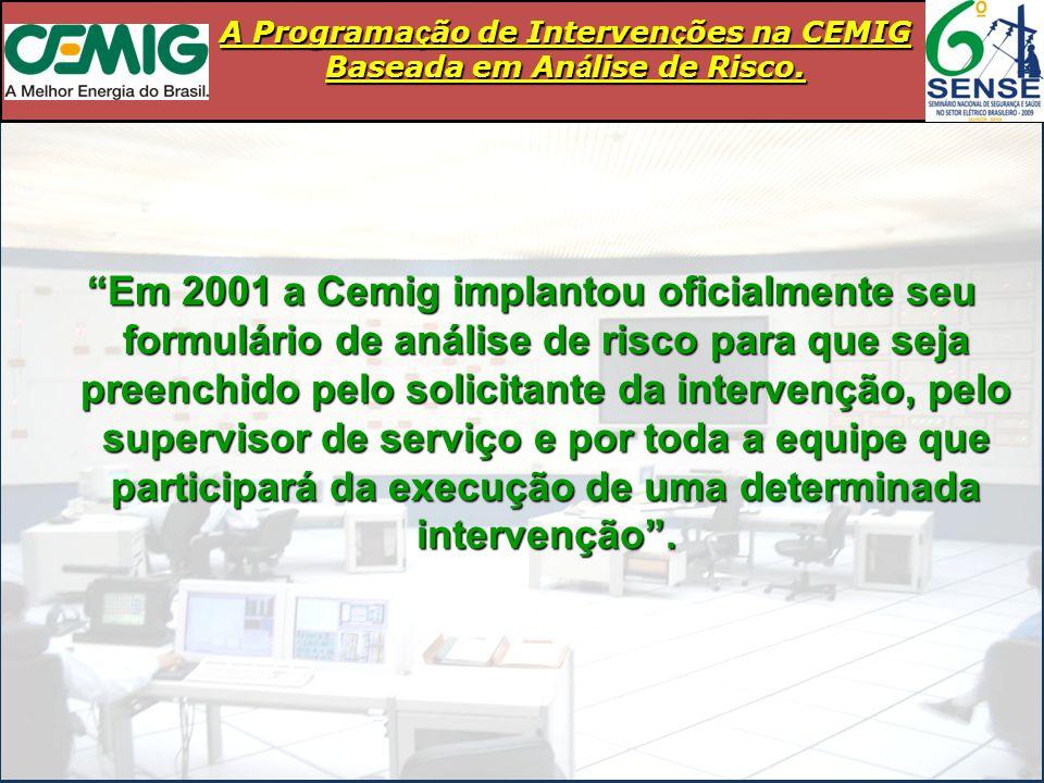 """A Programa ç ão de Interven ç ões na CEMIG Baseada em An á lise de Risco. """"Em 2001 a Cemig implantou oficialmente seu formulário de análise de risco p"""