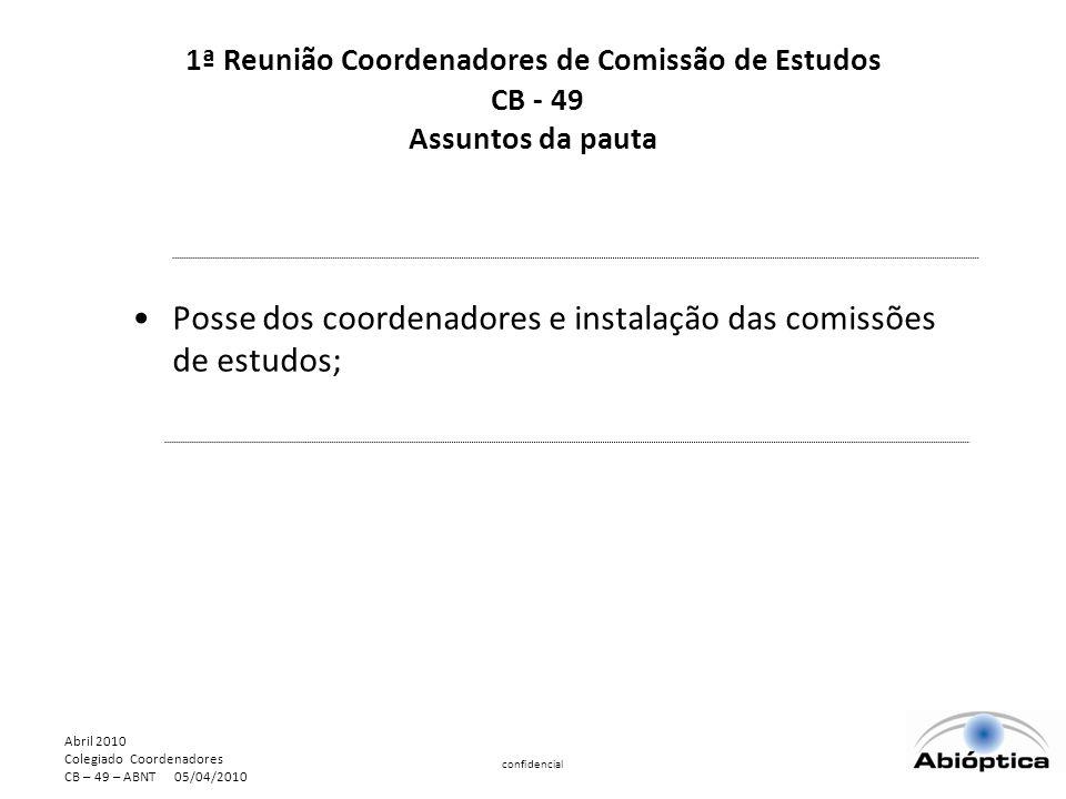 Abril 2010 Colegiado Coordenadores CB – 49 – ABNT 05/04/2010 confidencial Posse dos coordenadores e instalação das comissões de estudos; 1ª Reunião Coordenadores de Comissão de Estudos CB - 49 Assuntos da pauta