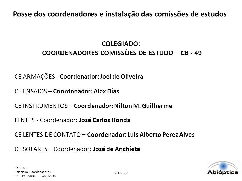 Abril 2010 Colegiado Coordenadores CB – 49 – ABNT 05/04/2010 confidencial COLEGIADO: COORDENADORES COMISSÕES DE ESTUDO – CB - 49 CE ARMAÇÕES - Coordenador: Joel de Oliveira CE ENSAIOS – Coordenador: Alex Dias CE INSTRUMENTOS – Coordenador: Nilton M.