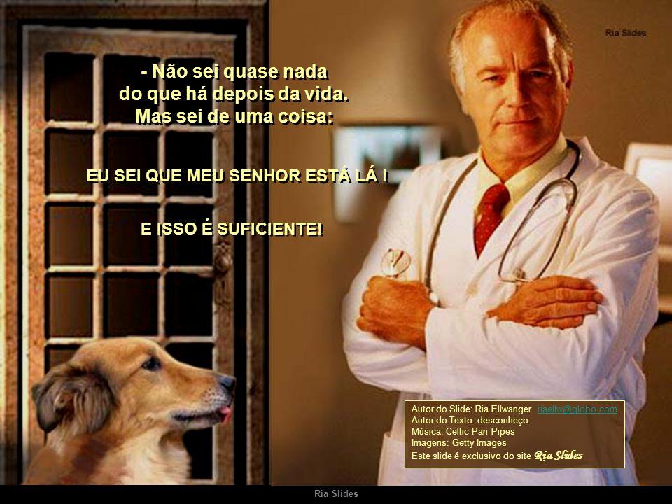 Ria Slides Virando-se para o paciente, o médico disse: - Notou o meu cachorro? Ele nunca esteve nesta sala; não sabia o que havia aqui, apenas sabia q