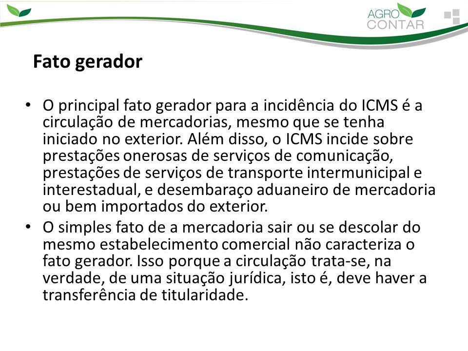 Fato gerador O principal fato gerador para a incidência do ICMS é a circulação de mercadorias, mesmo que se tenha iniciado no exterior. Além disso, o