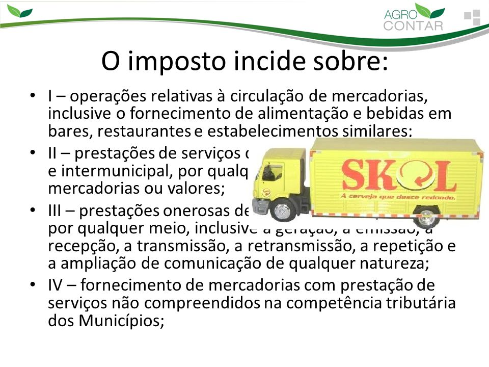 O imposto incide sobre: I – operações relativas à circulação de mercadorias, inclusive o fornecimento de alimentação e bebidas em bares, restaurantes