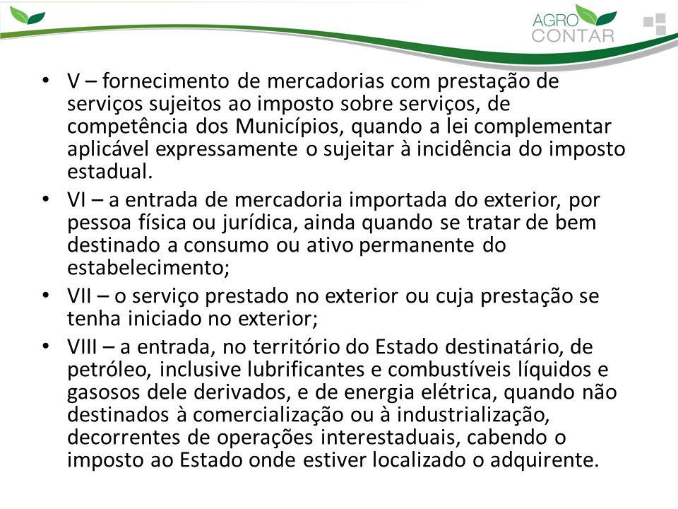 V – fornecimento de mercadorias com prestação de serviços sujeitos ao imposto sobre serviços, de competência dos Municípios, quando a lei complementar