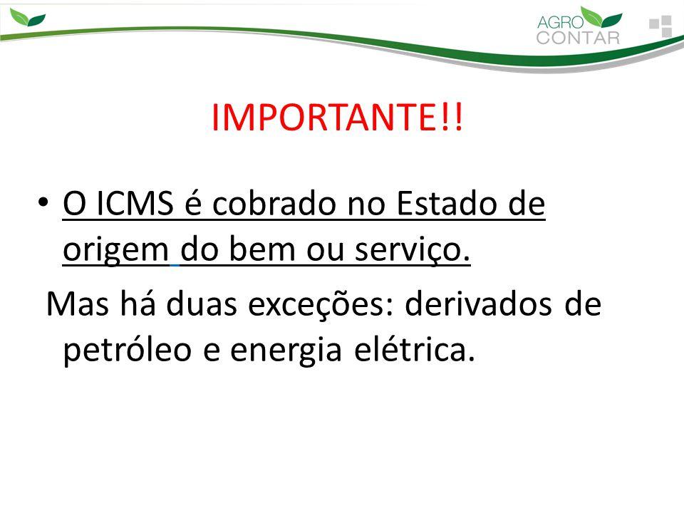 IMPORTANTE!! O ICMS é cobrado no Estado de origem do bem ou serviço. Mas há duas exceções: derivados de petróleo e energia elétrica.