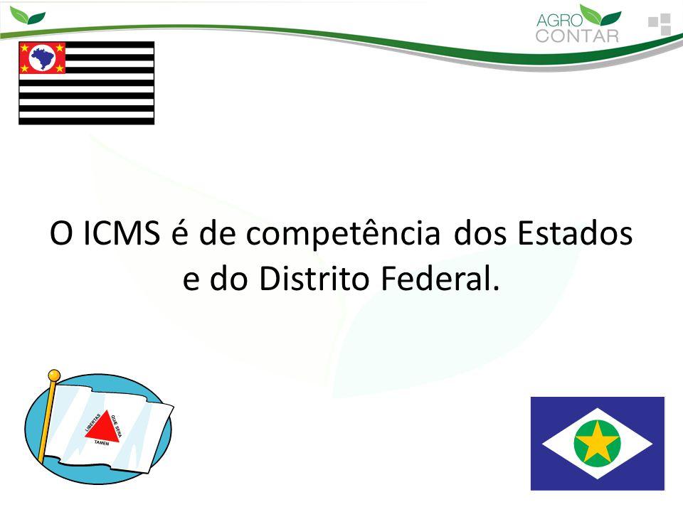 O ICMS é de competência dos Estados e do Distrito Federal.