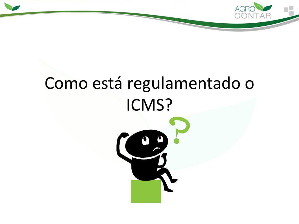 Como está regulamentado o ICMS?