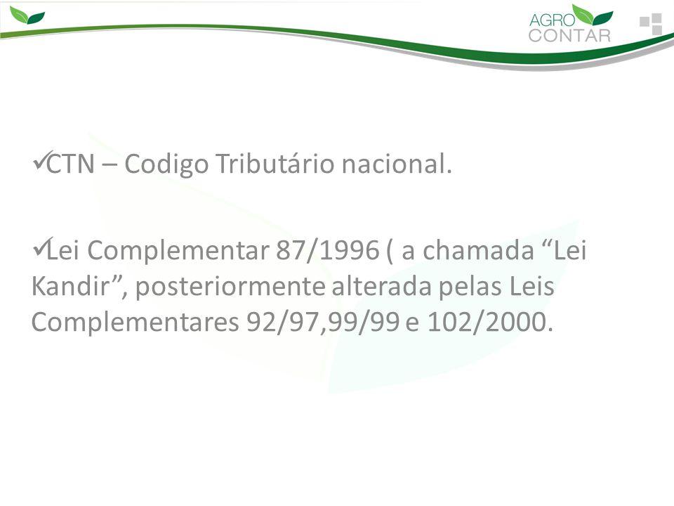 """CTN – Codigo Tributário nacional. Lei Complementar 87/1996 ( a chamada """"Lei Kandir"""", posteriormente alterada pelas Leis Complementares 92/97,99/99 e 1"""