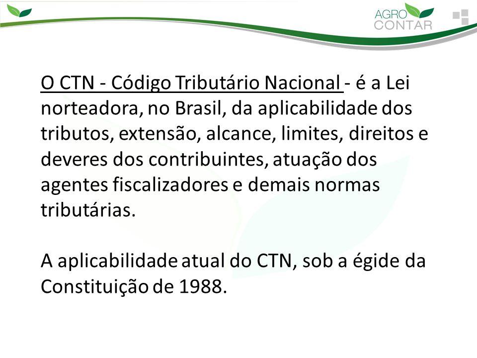 O CTN - Código Tributário Nacional - é a Lei norteadora, no Brasil, da aplicabilidade dos tributos, extensão, alcance, limites, direitos e deveres dos