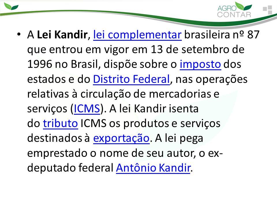 A Lei Kandir, lei complementar brasileira nº 87 que entrou em vigor em 13 de setembro de 1996 no Brasil, dispõe sobre o imposto dos estados e do Distr